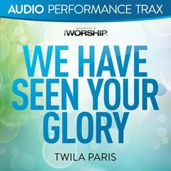 We Have Seen Your Glory (Audio Performance Trax)