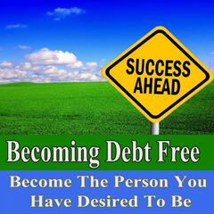 Becoming Debt Free Become the Person You Have Desired to Be Subliminal Change