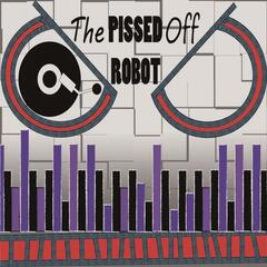 The Pissed Off Robot