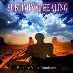 Balance Your Emotions Subliminal Healing Music for the Mind