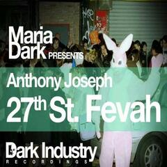27th St. Fevah (Maria Dark Presents Anthony Joseph)