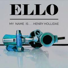 Ello My Name is ... Henry Hollidae