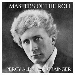 The Masters Of The Roll - Percy Aldridge Grainger