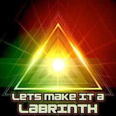 Lets Make It a Labrinth