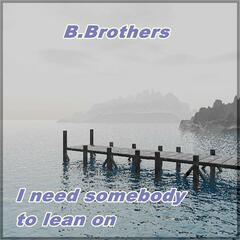 I need somebody to lean on
