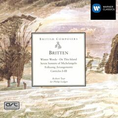 Britten: Winter Words, On This Island, Seven Sonnets Of Michelangelo