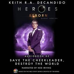 Heroes Reborn: Official TV Tie-In Series, Audiobook 5: Save the Cheerleader, Destroy the World