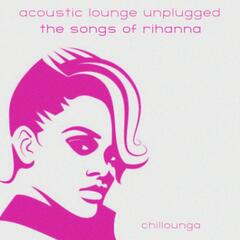 Acoustic Lounge Unplugged: The Songs of Rihanna