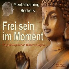 Frei sein im Moment - Psychologisches Mantra singen