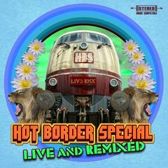 Hot Border Special (Live and Remixed)