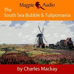 The South Sea Bubble and Tulipomania - Financial Madness and Delusion (Unabridged)