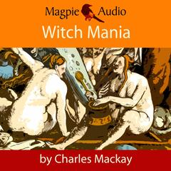 Witch Mania: The History of Witchcraft (Unabridged)