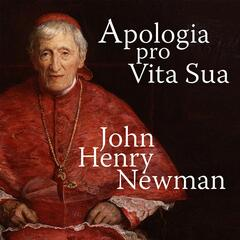 Apologia Pro Vita Sua - A Defence of One's Life (Unabridged)