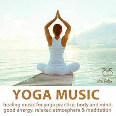 Yoga Music - Healing Music for Yoga Practice, Body and Mind, Good Energy, Relaxed Atmosphere & Meditation