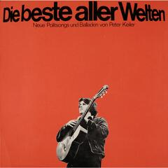 Die beste aller Welten - Neue Politsongs und Balladen von Peter Keiler