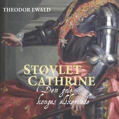 Støvlet-Cathrine - Den sindssyge konges elskerinde (uforkortet)