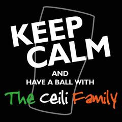 Keep Calm and Have a Ball with the Ceili Family