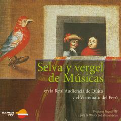 Selva y Vergel de Músicas: Forest and Orchard of Music: The True Sounds of Quito and Peru