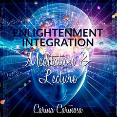 Enlightenment Integration Meditation & Lecture