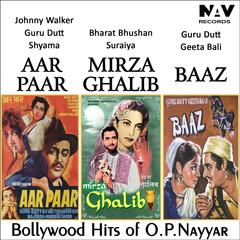 Aar Paar / Mirza Ghalib / Baaz - Best of Bollywood Hits of O. P. Nayyar (Original Motion Picture Soundtracks)