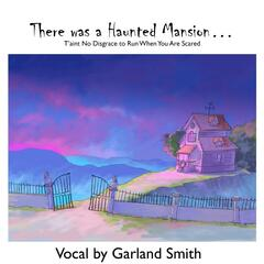 There Was a Haunted Mansion - T'ain't No Disgrace to Run When You Are Scared