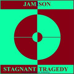 Stagnant Tragedy