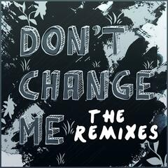 Don't Change Me (The Remixes)