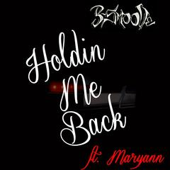 Holdin Me Back (feat. Maryann)