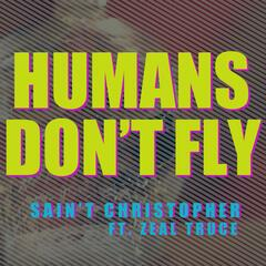 """Humans Don't Fly"" (feat. Zeal Truce)"