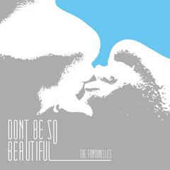 Don't Be so Beautiful