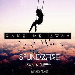 Take Me Away (feat. Shaun Sutton & Maxxx Flair)
