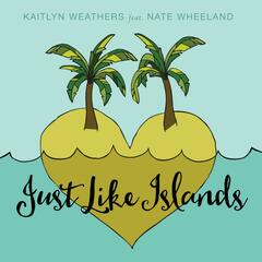 Just Like Islands (feat. Nate Wheeland)