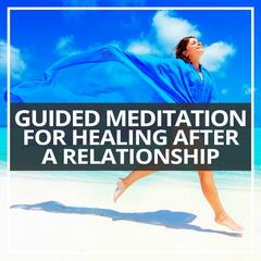 Guided Meditation for Healing After a Relationship