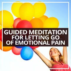 Guided Meditation for Letting Go of Emotional Pain