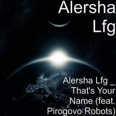 That's Your Name (feat. Pirogovo Robots)