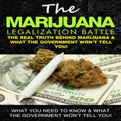 The Real Truth Behind Marijuana & What the Government Won't Tell You!
