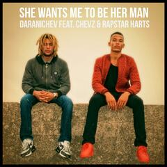 She Wants Me to Be Her Man (feat. Chevz & Rapstar Harts)