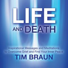 Life and Death: Inspirational Messages and Meditations to Overcome Grief and Find Your Inner Peace