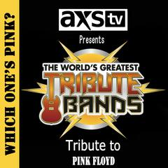 AXS TV Presents The World's Greatest Tribute Bands: A Tribute to Pink Floyd