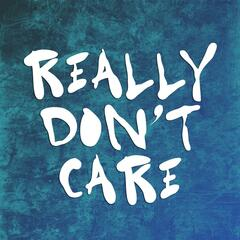 Really Dont Care