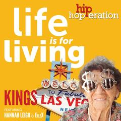 Hip Hop-Eration: Life Is for Living (feat. Hannah Leigh & ElleX)