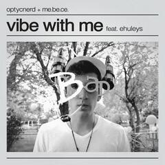 Vibe With Me (feat. Ehuleys)