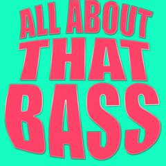 All About That Bass