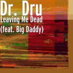 Leaving Me Dead (feat. Big Daddy)