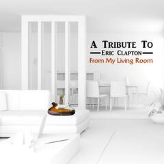A Tribute to Eric Clapton from My Living Room