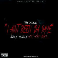 I Ain't Been da Same (feat. Fat Trel)