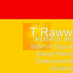 40 Mill (In the Style of Tyga & Kanye West) [Instrumental Version]