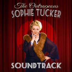 The Outrageous Sophie Tucker (Soundtrack)