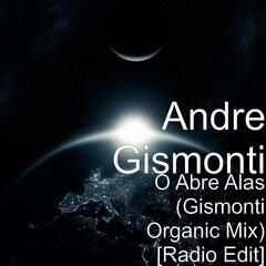 O Abre Alas (Gismonti Organic Mix) [Radio Edit]