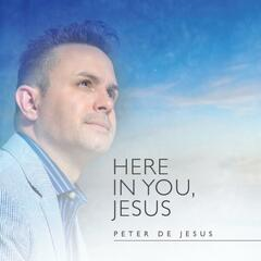 Here in You, Jesus